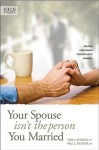 Your Spouse Isn't The Person You Married: Keeping Love Strong Through Life's Changes (Focus On Family) - Paul C. Reisser, Teri K. Reisser