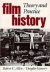 Film History: Theory and Practice - Robert Clyde Allen, Douglas Gomery