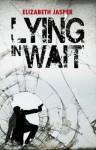 Lying in Wait - Elizabeth Jasper
