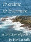 Evertime & Evermore, a collection of poetry - Ken La Salle