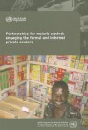 Partnerships for Malaria Control: Engaging the Formal and Informal Private Sectors - World Health Organization, N. Fraser, N. Druce
