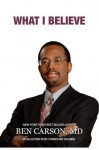 What I Believe: A Collection of My Syndicated Columns by Ben Carson (2015-05-21) - Ben Carson;