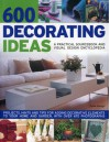 600 Decorating Ideas: A Practical Sourcebook and Visual Design Encyclopedia: Projects, hints and tips for adding decorative elements to your home and garden, with over 670 color photographs - Tessa Evelegh