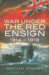 War Under the Red Ensign 1914-1918 - Bernard Edwards