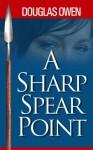 Spear - A Sharp Spear Point - Douglas Owen