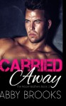 Carried Away (The Moore Brothers) (Volume 2) - Abby Brooks