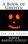 A Book of Ghosts: On the Leads - Sabine Baring-Gould