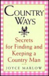 Country Ways: Secrets for Finding and Keeping a Country Man - Joyce Marlow