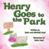 Henry Goes to the Park - Zetta Hupf, Mitchell Hupf