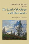 Approaches to Teaching Tolkien's The Lord of the Rings and Other Works (Approaches to Teaching World Literature) - Leslie A. Donovan