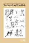 Wood Harvesting with Hand Tools: An Illustrated Training Manual - Ilo