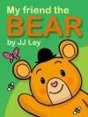 My Friend the BEAR (Kid's Picture Book for Children aged 2 - 5) - JJ Ley, Mathew Ferguson
