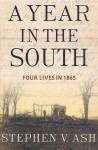 A Year in the South: Four Lives in 1865 - Stephen V. Ash