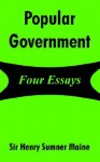 Popular Government: Four Essays - Henry Sumner Maine
