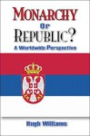 Monarchy or Republic?: A Worldwide Perspective - Hugh Williams