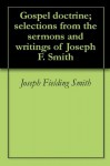 Gospel doctrine; selections from the sermons and writings of Joseph F. Smith - Joseph Fielding Smith, John Andreas Widtsoe