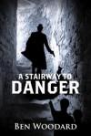 A Stairway To Danger - Ben Woodard