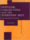 Popular Collecting and the Everyday Self - Paul Martin