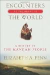 By Elizabeth A. Fenn Encounters at the Heart of the World: A History of the Mandan People [Hardcover] - Elizabeth A. Fenn