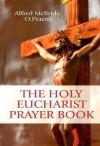 The Holy Eucharist Prayer Book - Alfred McBride, O. Praem