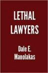 Lethal Lawyers - Dale E. Manolakas