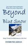 Beyond Blue Snow: Essays Toward the Refreshment of the Soul - Paul A. Keenan