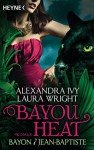 Bayou Heat - Bayon und Jean-Baptiste: Roman (Bayou Heat-Serie 2) - Alexandra Ivy, Laura Wright, Cornelia Röser