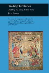 Trading Territories: Mapping the Early Modern World - Jerry Brotton