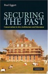 Securing the Past: Conservation in Art, Architecture and Literature - Paul Eggert