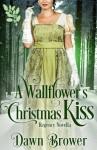 A Wallflower's Christmas Kiss - Dawn Brower