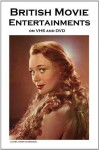 British Movie Entertainments on VHS and DVD (A Classic Movie Fan's Guide) - John Howard Reid