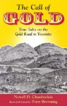 The Call of Gold: True Tales on the Gold Road to Yosemite - Newell D. Chamberlain, Peter Browning