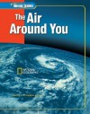 Glencoe Science: The Air Around You, Student Edition (Glencoe Science) - Glencoe/McGraw-Hill