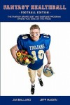 Fantasy Healthball - Football Edition: The Fantasy Sports Diet and Exercise Program Where You Take on the Pros! - Jim Ballard, Jeff Hagen
