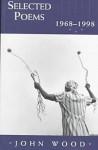 Selected Poems: 1968-1998 - John Wood