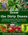 Growing the Dirty Dozen: Stop Buying Produce with Pesticides and Start Growing Your Own Organic Fruits & Vegetables (Fruit and Vegetable Gardening) - Kristina Seleshanko