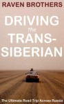 Driving the Trans-Siberian: The Ultimate Road Trip Across Russia (Ravens on the Road) - Chris Raven, Simon Raven, Raven Brothers