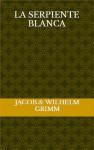 La serpiente blanca - Jacob Grimm, Wilhelm Grimm