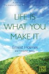 Life Is What You Make It - Ernest Holmes, Frederick Bailes, Randall Friesen
