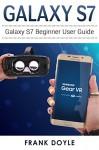 Galaxy S7: Galaxy S7 Beginner User Guide - Frank Doyle