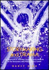 Storymaking and Drama: An Approach to Teaching Language and Literature at the Secondary and Postsecondary Levels - Nancy King