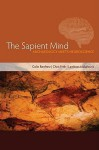 The Sapient Mind: Archaeology Meets Neuroscience - Colin Renfrew, Christopher Frith, Lambros Malafouris