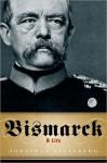 Bismarck:A Life - Jonathan Steinberg