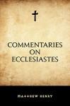 Commentaries on Ecclesiastes - Matthew Henry