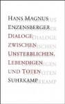 Dialoge zwischen Unsterblichen, Lebendigen und Toten - Hans Magnus Enzensberger