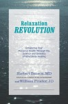 Relaxation Revolution: Enhancing Your Personal Health Through the Science and Genetics of Mind Body Healing - Herbert Benson, William Proctor