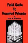 Field Guide to Haunted Orlando - David W. Whitehead