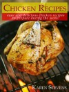 Chicken Recipes: Easy and Delicious Chicken Recipes To Prepare During The Week! - Robert Mitchell, Karen Stevens