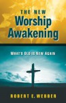 The New Worship Awakening: What's Old Is New Again - Robert Webber
