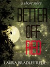 Better Off Red - Laura Bradley Rede